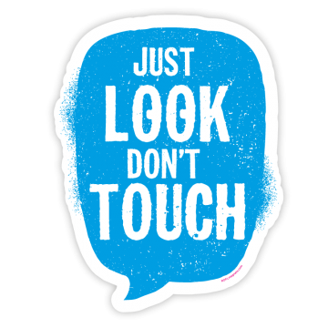 Just look, don't touch